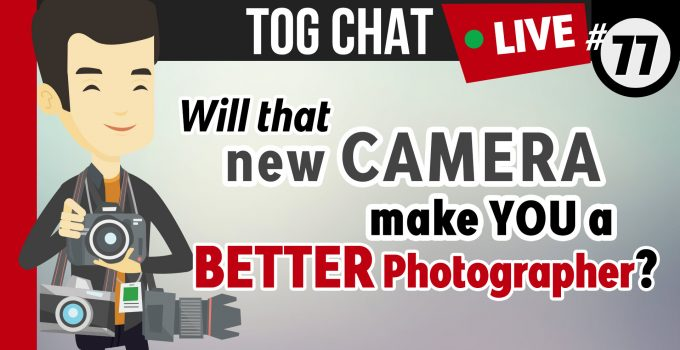 Will that New Camera make you a better photographer?