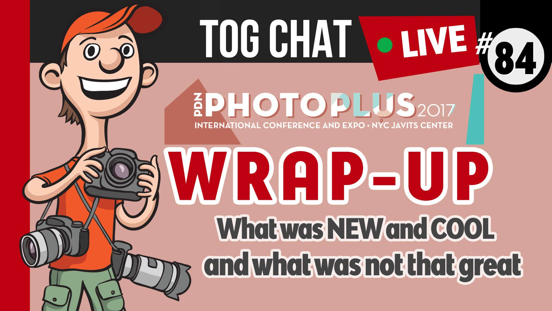 Photo of PHOTOPLUS 2017 Wrap-up. Whats NEW, Whats COOL and what was not that great?