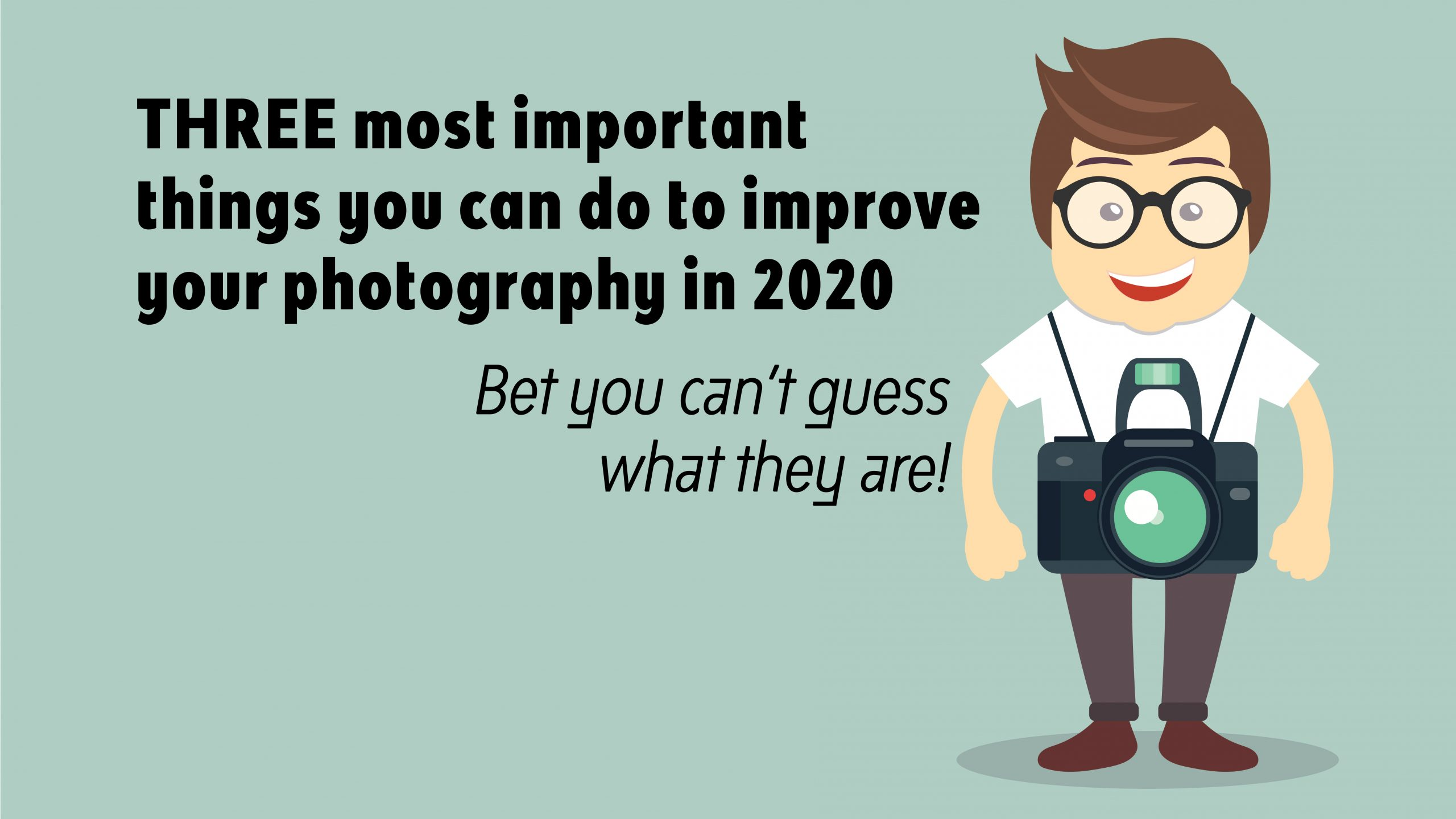 THREE most important things you can do to improve your photography in 2020