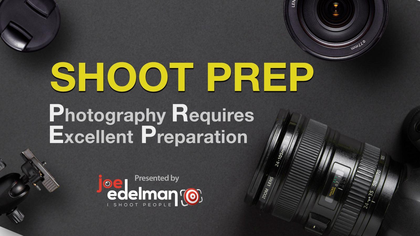 Shoot Prep: Great Photograph Requires Excellent Preparation